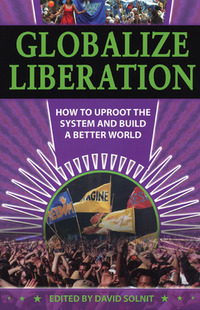 GLOBALIZE LIBERATION: HOW TO UPROOT SYSTEM AMD BUILD A BETTER WORLD